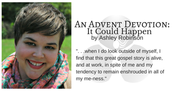 AN ADVENT DEVOTION: It Could Happen by Ashley Robinson