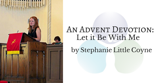 An Advent Devotion: Let it Be With Me by Stephanie Little Coyne