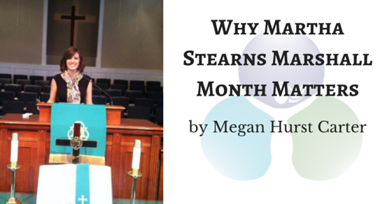 Why Martha Stearns Marshall Month Matters by Megan Hurst Carter