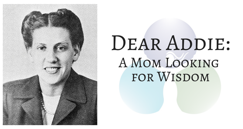 Dear Addie: A Mom Looking for Wisdom