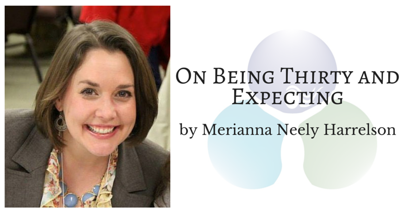 On Being Thirty and Expecting by Merianna Neely Harrelson