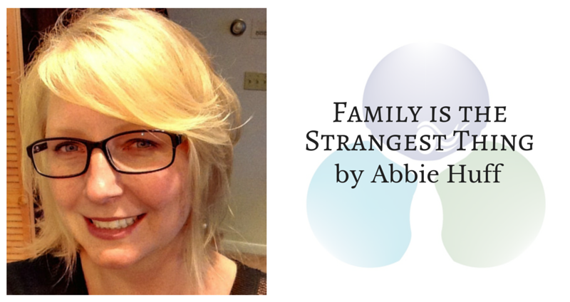 Family is the Strangest Thing by Abbie Huff