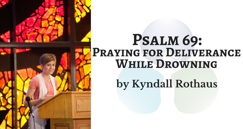 Psalm 69: Praying for Deliverance While Drowning by Kyndall Rothaus