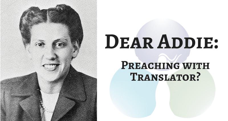 DEAR ADDIE: Preaching with a Translator?