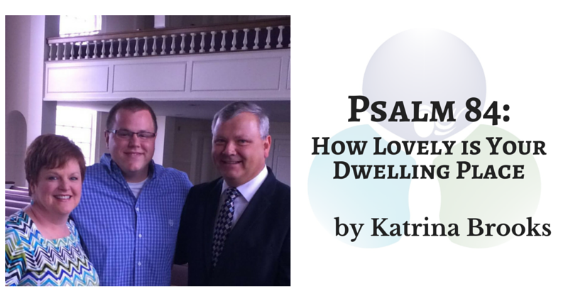 Psalm 84: How Lovely is Your Dwelling Place by Katrina Brooks