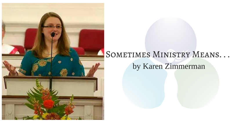 Sometimes Ministry Means . . . by Karen Zimmerman