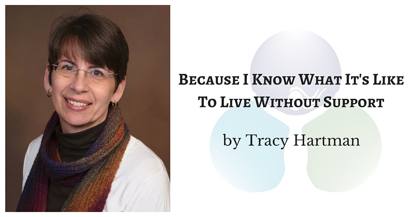 Because I Know What It's Like to Live Without Support by Tracy Hartman