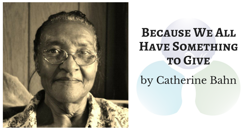 Because We All Have Something to Give by Catherine Bahn