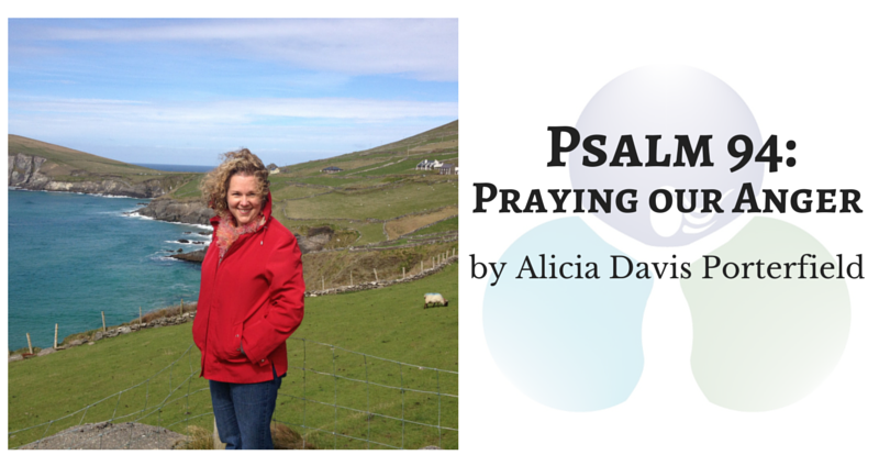 Psalm 94: Praying our Anger by Alicia Porterfield