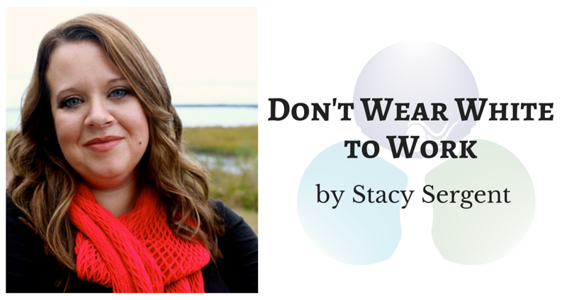 Don't Wear White to Work by Stacy Sergent