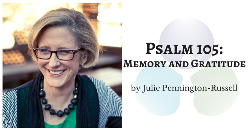 Psalm 105: Memory and Gratitude by Julie Pennington-Russell