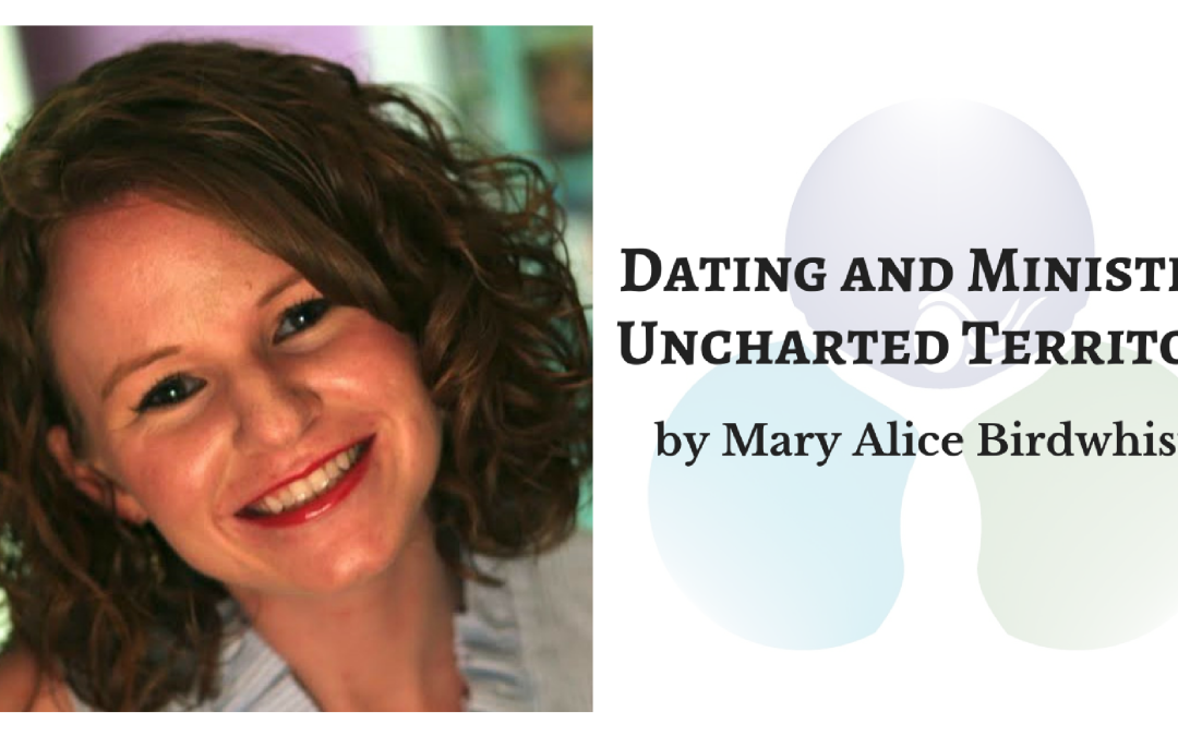 Dating and Ministry: Uncharted Territory by Mary Alice Birdwhistell