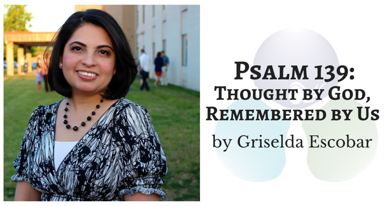 Psalm 139: Thought by God, Remembered by Us by Griselda Escobar