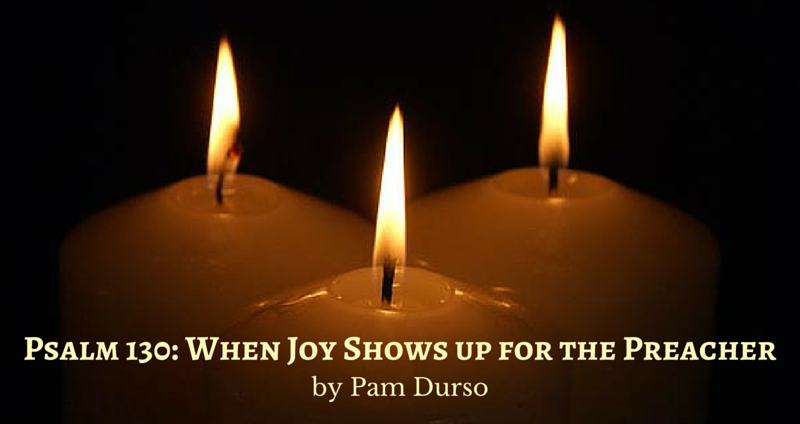 Psalm 130: When Joy Shows Up for the Preacher by Pam Durso