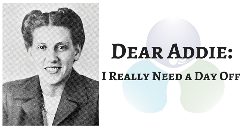 Dear Addie: I Really Need a Day OFF