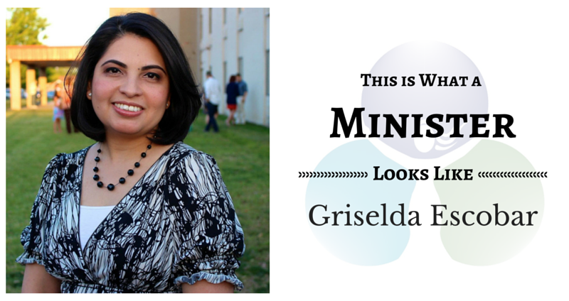 THIS IS WHAT A MINISTER LOOKS LIKE: Griselda Escobar