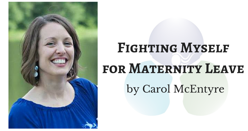 Fighting Myself for Maternity Leave by Carol McEntyre