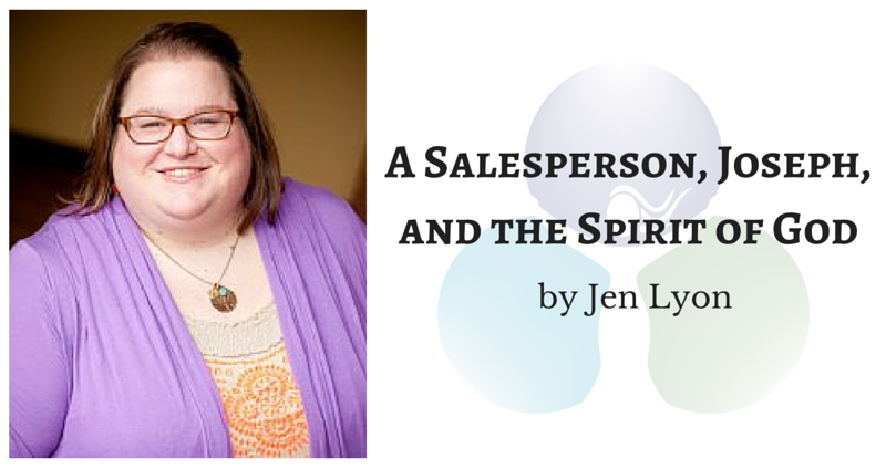 A Salesperson, Joseph, and the Spirit of God by Jen Lyon