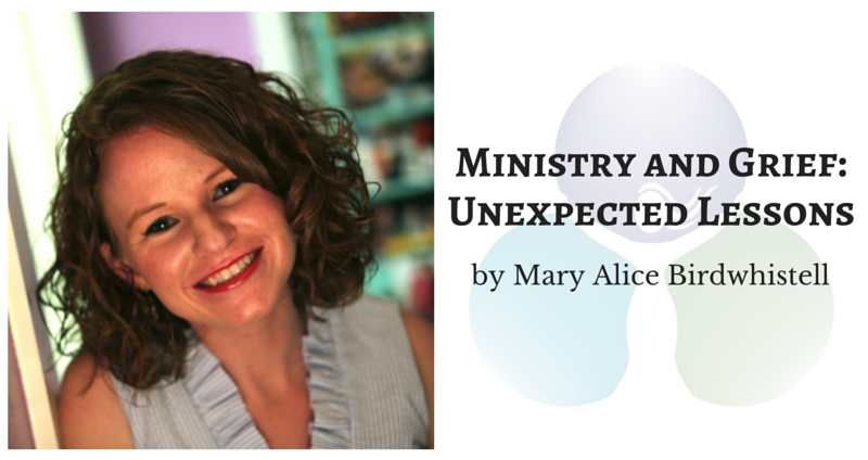 Ministry and Grief: Unexpected Lessons by Mary Alice Birdwhistell