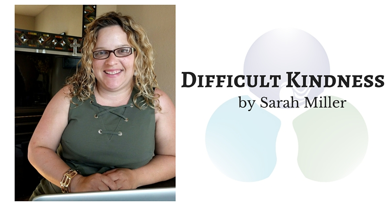 Difficult Kindness by Sarah Miller