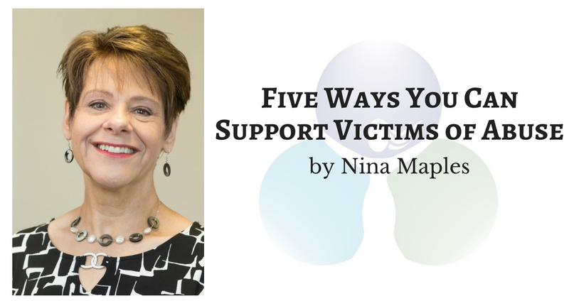 Five Ways You Can Support Victims of Abuse by Nina Maples