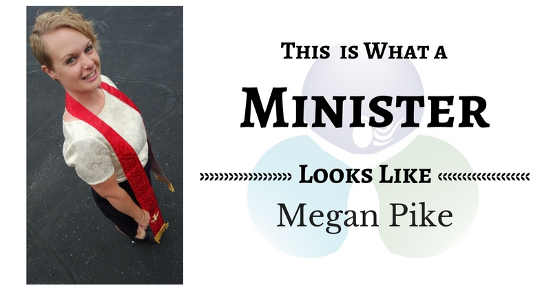 THIS IS WHAT A MINISTER LOOKS LIKE: Megan Pike