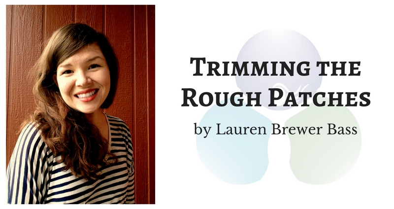 Trimming the Rough Patches by Lauren Brewer Bass