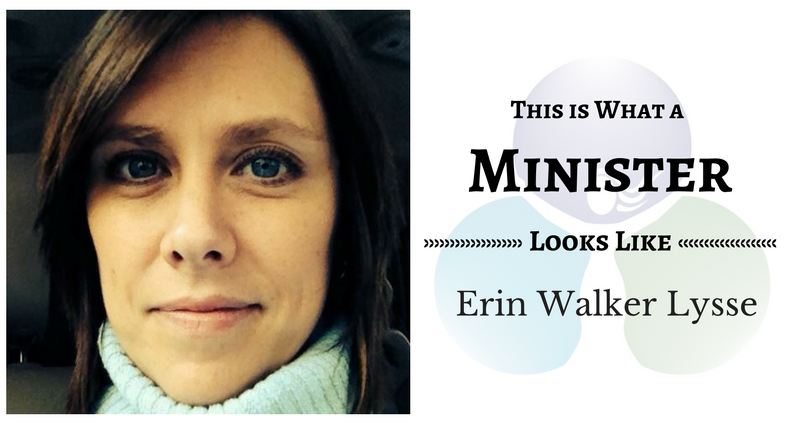 THIS IS WHAT A MINISTER LOOKS LIKE: Erin Walker Lysse