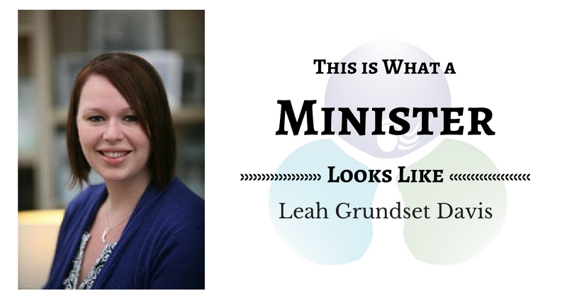 THIS IS WHAT A MINISTER LOOKS LIKE: Leah Grundset Davis